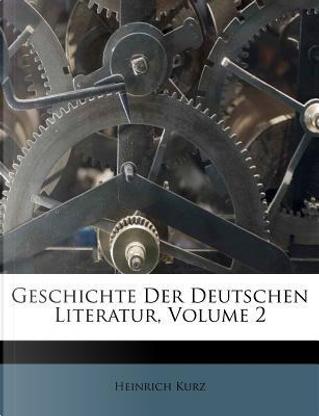 Geschichte der deutschen Literatur. by Heinrich Kurz