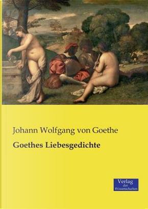 Goethes Liebesgedichte by Johann Wolfgang Von Goethe