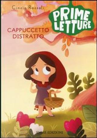 Cappuccetto Distratto. Ediz. illustrata by Cinzia Razzoli