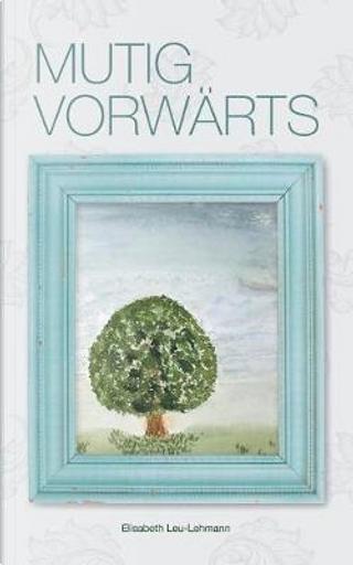Mutig vorwärts by Elisabeth Leu-Lehmann