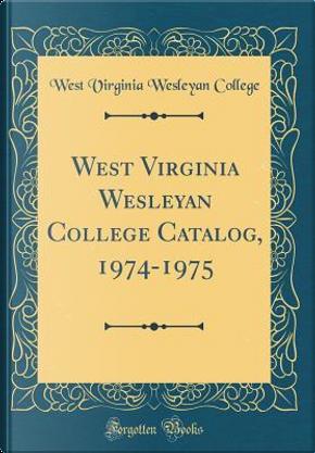 West Virginia Wesleyan College Catalog, 1974-1975 (Classic Reprint) by West Virginia Wesleyan College