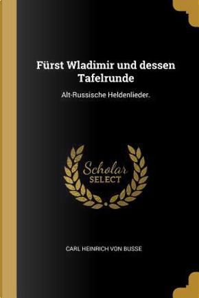 Fürst Wladimir Und Dessen Tafelrunde by Carl Heinrich von Busse