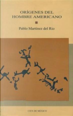 Orígenes del hombre americano by Pablo Martínez del Río
