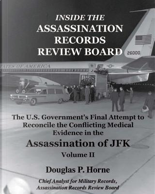Inside the Assassination Records Review Board by Douglas P. Horne
