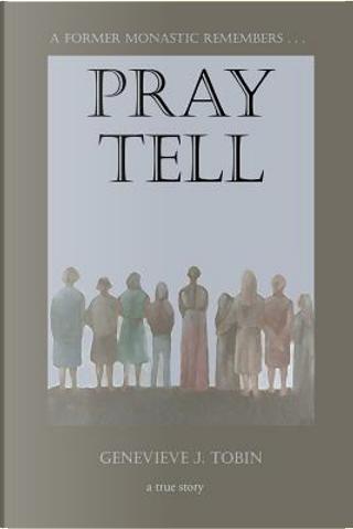 Pray Tell by Genevieve J. Tobin