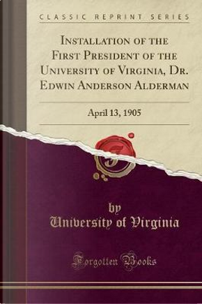 Installation of the First President of the University of Virginia, Dr. Edwin Anderson Alderman by University of Virginia