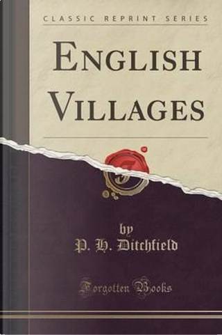 English Villages (Classic Reprint) by P. H. Ditchfield