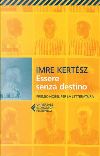 Essere senza destino by Imre Kertész