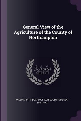 General View of the Agriculture of the County of Northampton by William Pitt