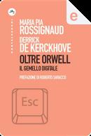 Oltre Orwell by Derrick De Kerckhove, Maria Pia Rossignaud