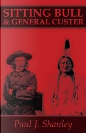 Sitting Bull & General Custer by Paul J Shanley