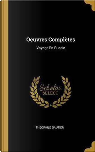 Oeuvres Complètes by THEOPHILE GAUTIER