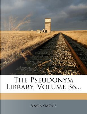 The Pseudonym Library, Volume 36. by ANONYMOUS