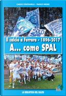 Il calcio a Ferrara. 1896-2017. A. come SPAL. Ediz. illustrata by Carlo Fontanelli