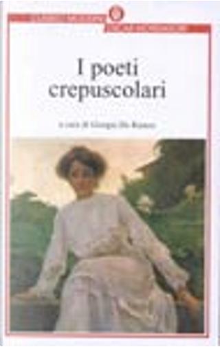 I poeti crepuscolari by Aldo Palazzeschi, Corrado Govoni, Marino Moretti, Sergio Corazzini