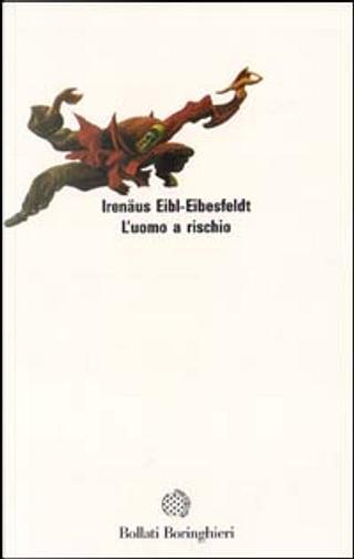 L'uomo a rischio by Irenaus Eibl-Eibesfeldt