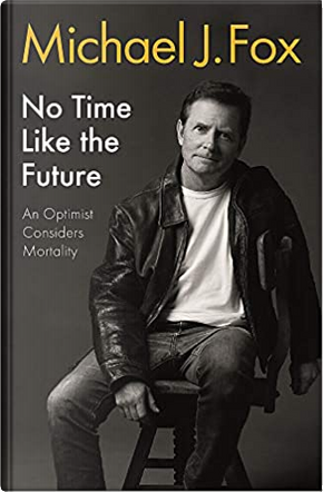 No Time Like the Future by Michael J. Fox