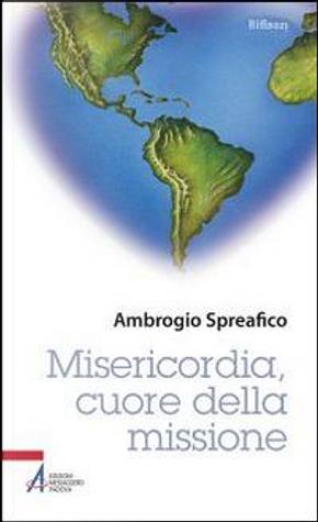 Misericordia, cuore della missione by Ambrogio Spreafico
