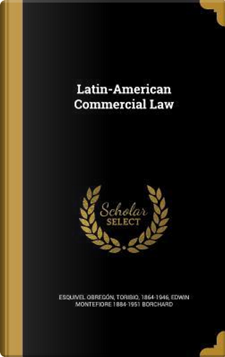 LATIN-AMER COMMERCIAL LAW by Edwin Montefiore 1884-1951 Borchard