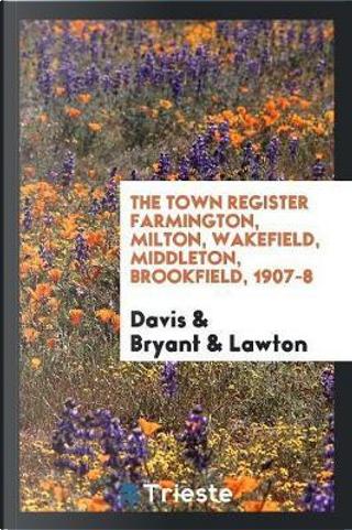 The Town Register Farmington, Milton, Wakefield, Middleton, Brookfield, 1907-8 by Jim Davis