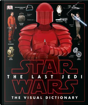 Star Wars the Last Jedi the Visual Dictionary by Pablo Hidalgo