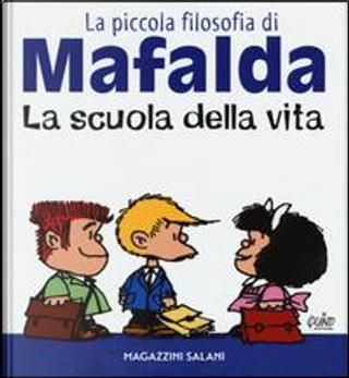 La scuola della vita. La piccola filosofia di Mafalda by Quino