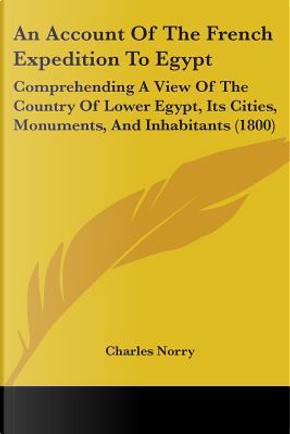An Account of the French Expedition to Egypt by Charles Norry