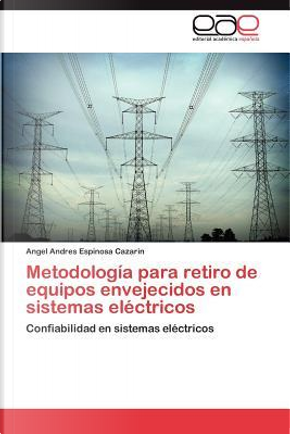 Metodología para retiro de equipos envejecidos en sistemas eléctricos by Angel Andres Espinosa Cazarin