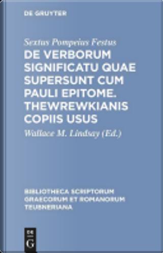 De verborum significatu quae supersunt cum Pauli epitome. Thewrewkianis copiis usus by Sextus Pompeius Festus