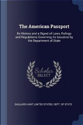 The American Passport by Gaillard Hunt