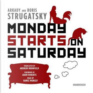 Monday Starts on Saturday by Arkady Strugatsky