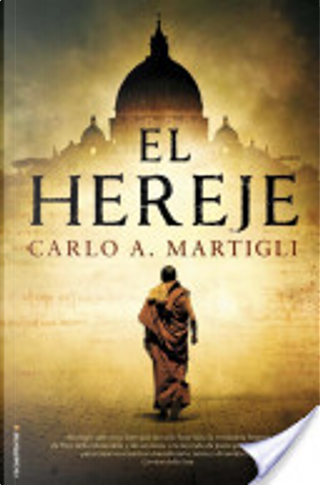 El hereje by Carlo A. Martigli