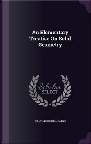 An Elementary Treatise on Solid Geometry by W Steadman 1839-1928 Aldis