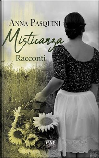 Misticanza by Anna Pasquini