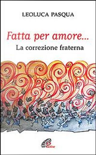Fatta per amore... La correzione fraterna by Leoluca Pasqua