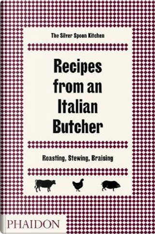 Recipes from an Italian butcher. Roasting, stewing, braising. The silver spoon kitchen by Silver Spoon Kitchen