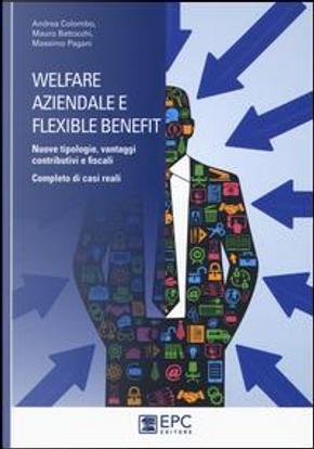Welfare aziendale e flexible benefit. Nuove tipologie, vantaggi contributivi e fiscali. Completo di casi reali by Andrea Colombo