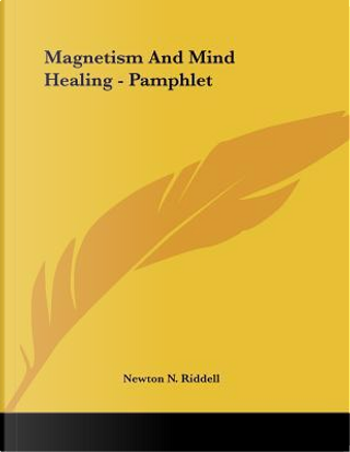Magnetism and Mind Healing by Newton N. Riddell