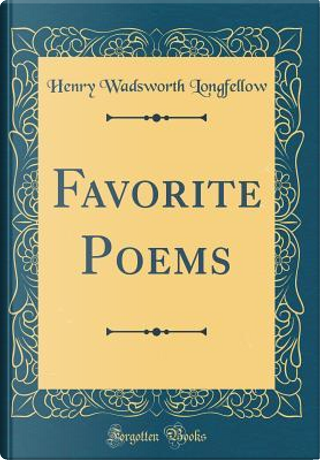 Favorite Poems (Classic Reprint) by Henry Wadsworth Longfellow