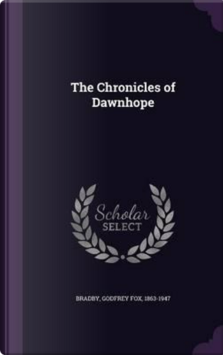 The Chronicles of Dawnhope by Godfrey Fox Bradby
