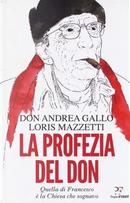 La profezia del don. Quella di Francesco è la Chiesa che sognavo by Andrea Gallo