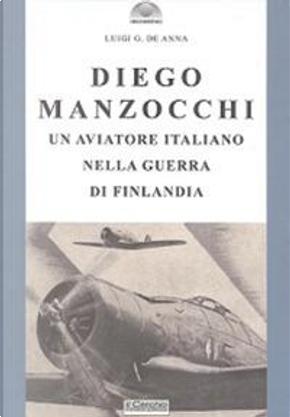 Diego Manzocchi. Un aviatore italiano nella guerra di Finlandia (1939-1940) by Luigi De Anna