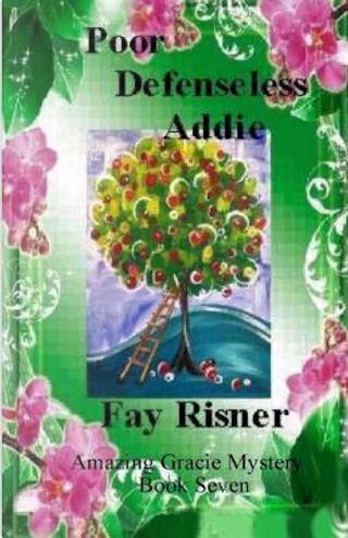 Poor Defenseless Addie by Fay Risner