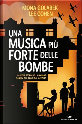 Una musica più forte delle bombe by Lee Cohen, Mona Golabek