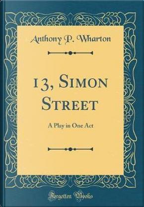 13, Simon Street by Anthony P. Wharton