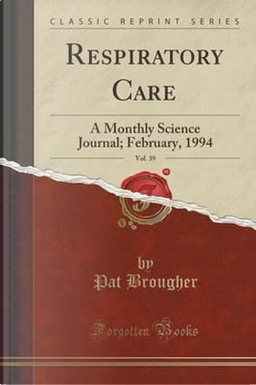 Respiratory Care, Vol. 39 by Pat Brougher