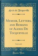 Memoir, Letters, and Remains of Alexis De Tocqueville, Vol. 2 of 2 (Classic Reprint) by Alexis de Tocqueville
