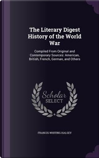 The Literary Digest History of the World War by Francis Whiting Halsey