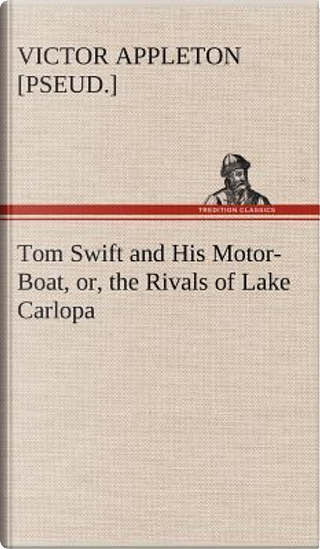 Tom Swift and His Motor-Boat, or, the Rivals of Lake Carlopa by Victor [pseud. ] Appleton