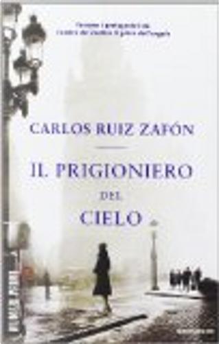 Il prigioniero del cielo by Carlos Ruiz Zafon